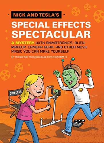 Nick And Tesla'S Special Effects Spectacular: A Mystery With Animatronics, Alien Makeup, Camera Gear, And Other Movie Magic You Can Make Yourself!