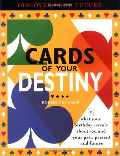 Cards Of Your Destiny: What Your Birthday Reveals About You & Your Past, Present & Future
