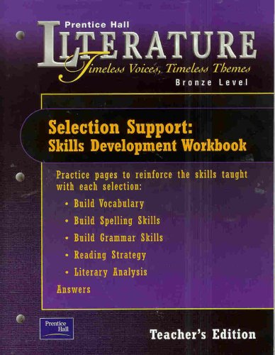 Selection Support: Skills Development Workbook, Grade 7, Teacher'S Edition (Prentice Hall Literature Timeless Voices, Timeless Themes, Bronze Level)