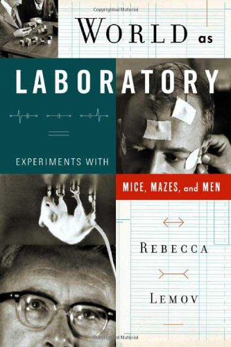 World As Laboratory: Experiments With Mice, Mazes, And Men