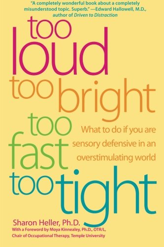 Too Loud, Too Bright, Too Fast, Too Tight: What To Do If You Are Sensory Defensive In An Overstimulating World