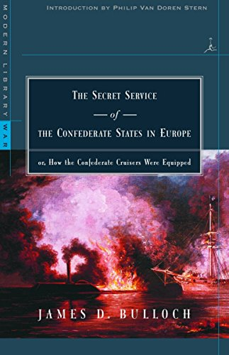 The Secret Service Of The Confederate States In Europe: Or, How The Confederate Cruisers Were Equipped (Modern Library War)