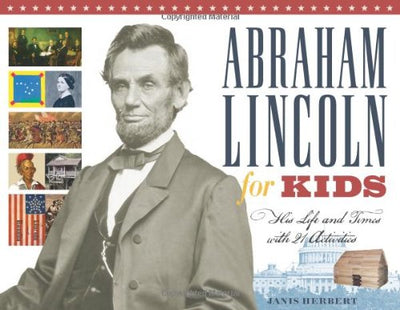 Abraham Lincoln for Kids: His Life and Times with 21 Activities (For Kids series)