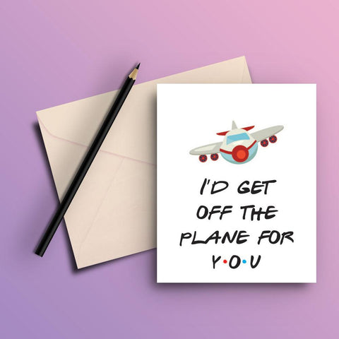 I d get off the plane for you - ThePeppyStore