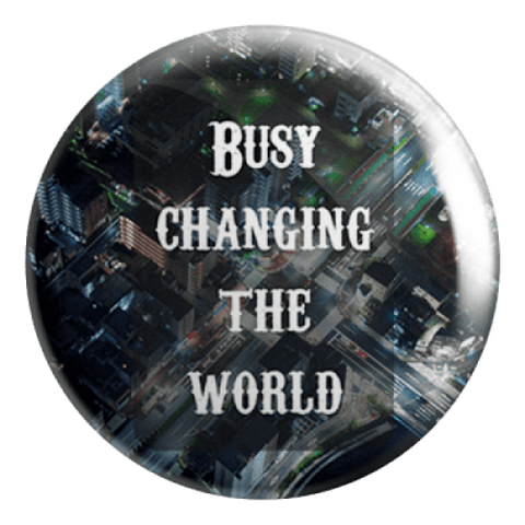 Busy Changing the World Badge