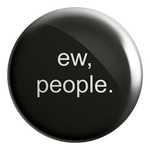 Ew People Badge Magnet - ThePeppyStore