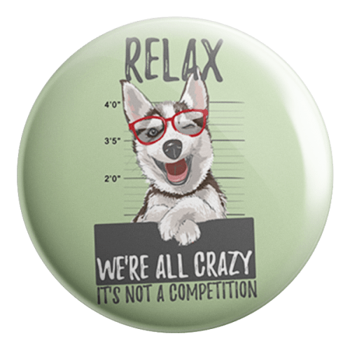 Relax we are all crazy Badge - ThePeppyStore