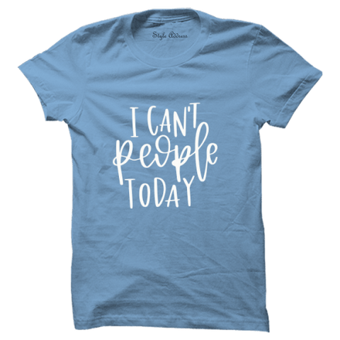 Can't People Today T-shirt - ThePeppyStore