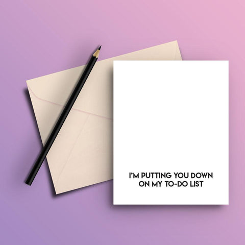 Putting you in my to do list card