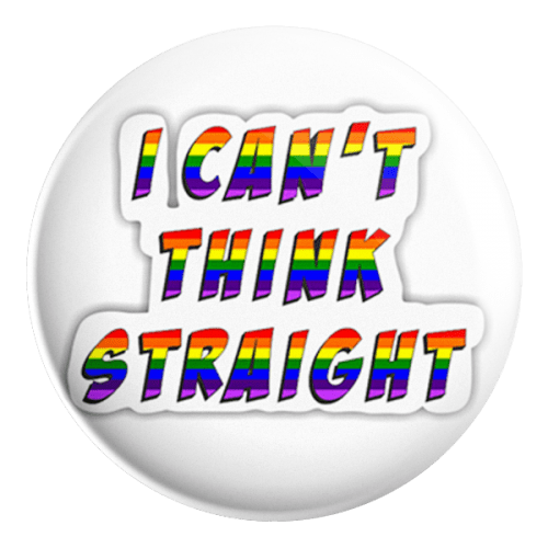 I Can't Think Straight Badge - ThePeppyStore