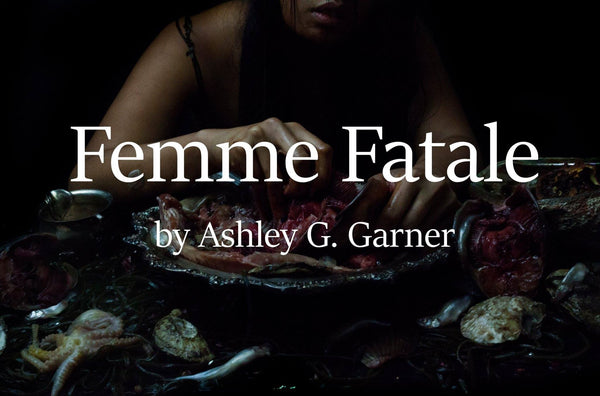 Femme Fatale by Ashley G. Garner