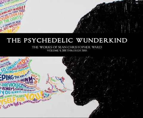 The Psychedelic Wunderkind: The Works of Sean Christopher Ward, Volume I: 2011-2015, Hardcover