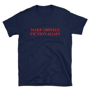 Make Orwell Fiction Again-  Unisex Tee