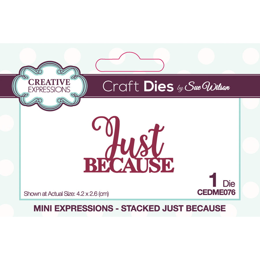 Sue Wilson Dies by Creative Expressions - Mini Expressions - Stacked Just Because - CEDME076
