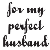 Woodware Stamps - For My Perfect Husband - JWS045
