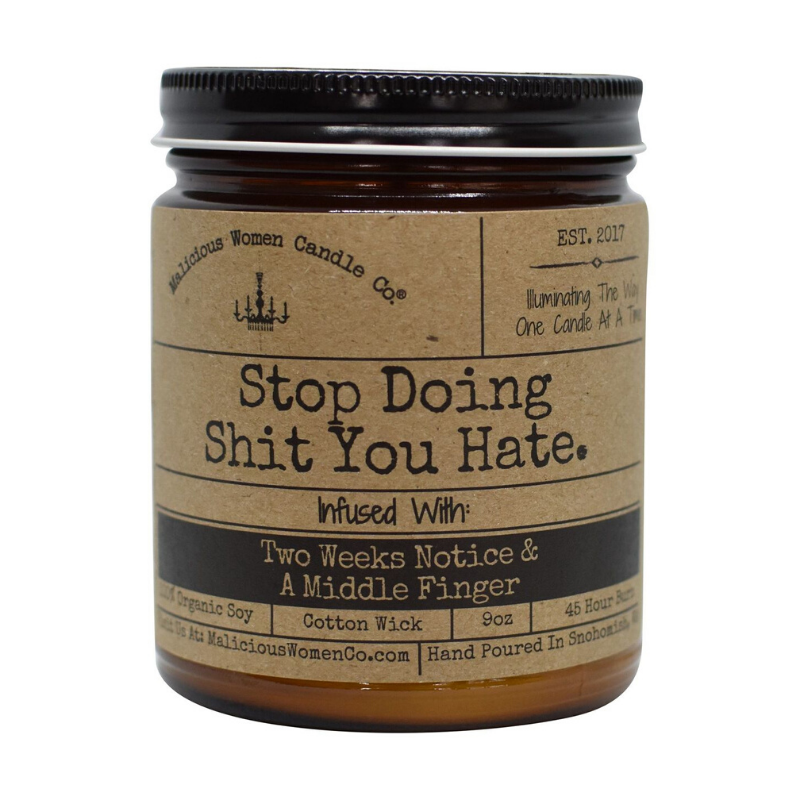"Candle - Stop Doing Shit You Hate. Infused with ""Two Weeks' Notice & a Middle Finger"""