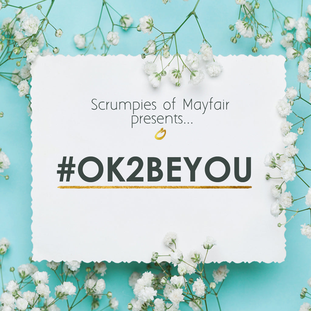 It's #OK2BEYOU with Scrumpies of Mayfair