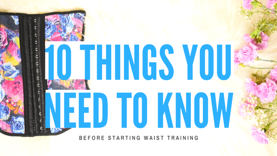 10 Things You Need to Know Before You Start Waist Training