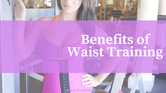 Benefits Of Waist Training (List Of Top 9 Benefits)