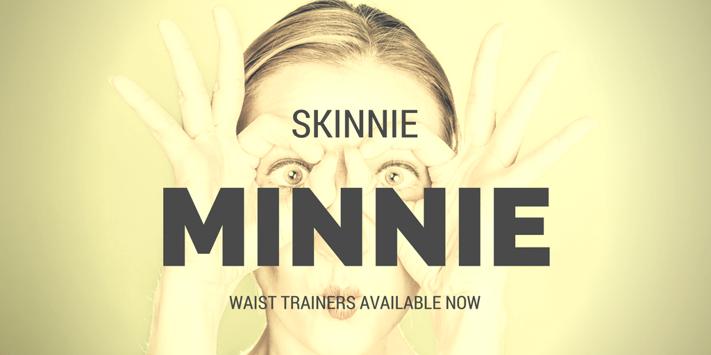 Skinnie Minnie Girls – We've Got The Waist Trainer For You!
