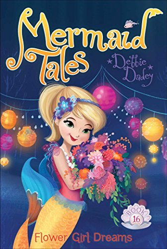 Flower Girl Dreams (Mermaid Tales, Bk. 16)