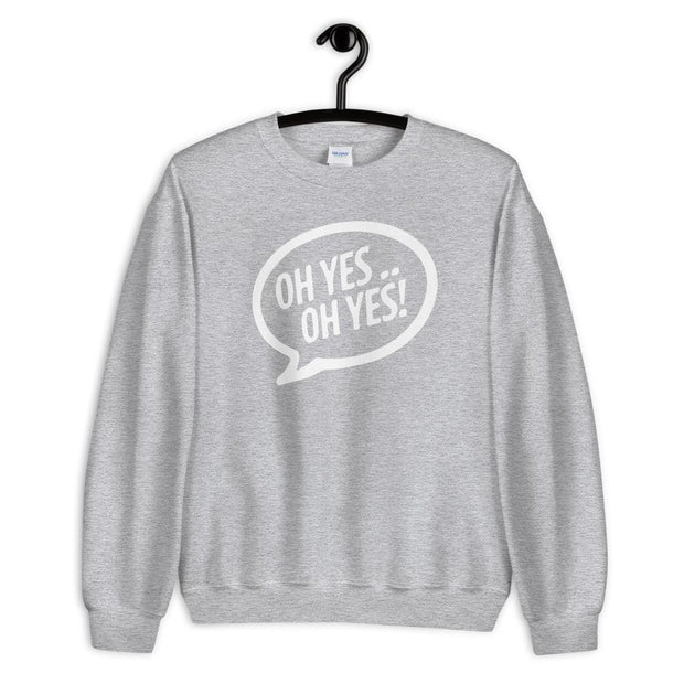Oh Yes Oh Yes White Text Adult's Sweatshirt