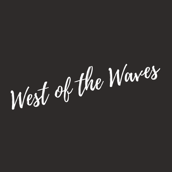 West of the Waves | The Beginning