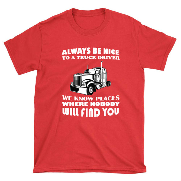 Always Be Nice To A Truck Driver - T-Shirt - fastandtune