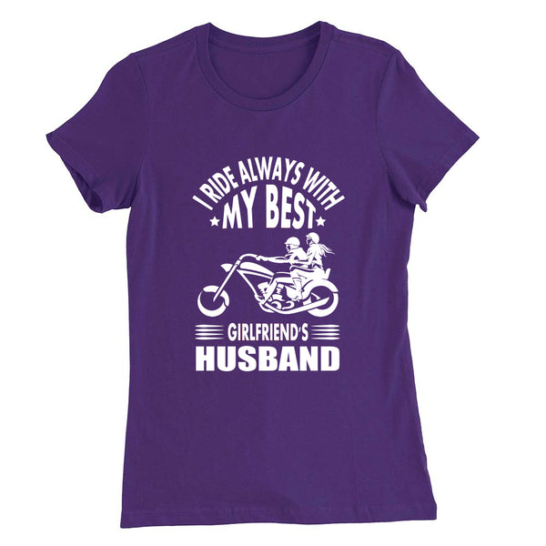 I ride always with my Best Girlsfriend's Husband - T-Shirt - fastandtune