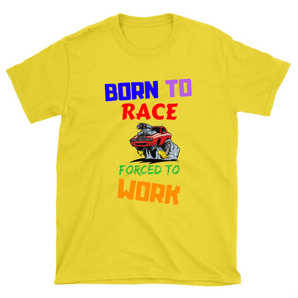 Born to Race forced to Work - T-Shirt - fastandtune