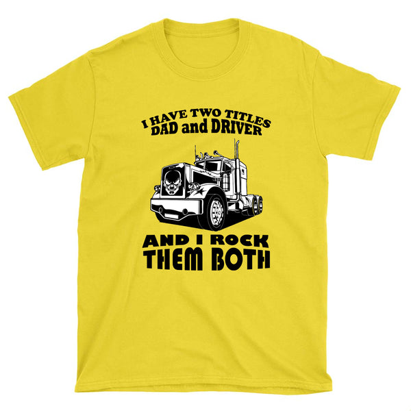 I have two titles Dad and Driver - T-Shirt - fastandtune