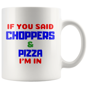 If you said Choppers and Pizza I'm in - Mug - fastandtune