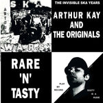 Arthur Kay And The Originals – Rare 'N' Tasty