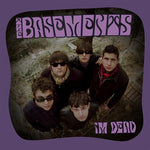 The Basements  – I'm Dead
