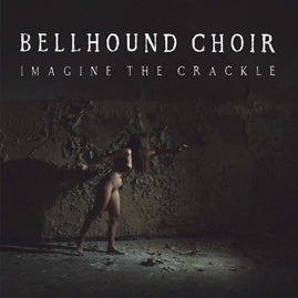 Bellhound Choir – Imagine the Crackle