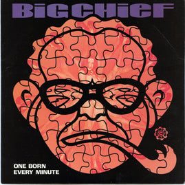 Big Chief - One born Every Minut