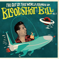 The Out of This World Sounds of Bloodshot Bill vol 2