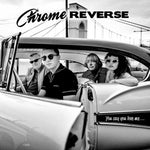 Chrome Reverse – You Say You Love Me...