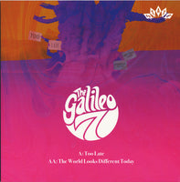 The Galileo 7 – Too Late / The World Looks Different Today