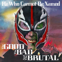 He Who Cannot Be Named - The Good The Bad and The Brutal