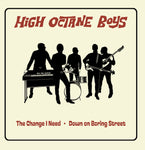 High Octane Boys – The Change I Need / Down On Boring Street