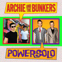 Archie And The Bunkers / Powersolo – Archie And The Bunkers / Powersolo