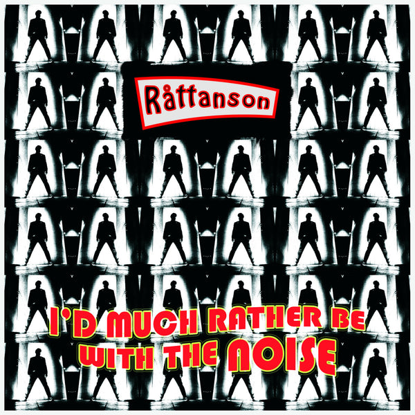 Råttanson – I'd Much Rather Be With The Noise