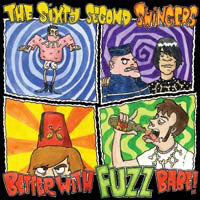 Sixty Second Swingers – Better With Fuzz Babe!