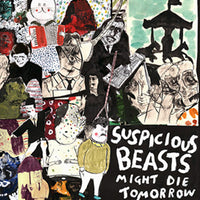 Suspicious Beasts – Might Die Tomorrow
