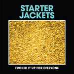 Starter Jackets – Fucked It Up For Everyone