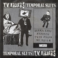 The TV Killers / Temporal Sluts