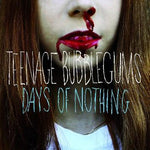 Teenage Bubblegums – Days Of Nothing