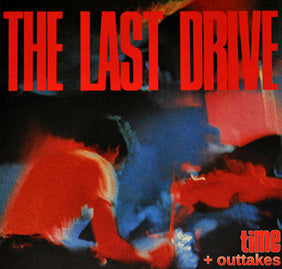 The Last Drive – Time + Outtakes