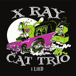 X Ray Cat Trio – I Lied